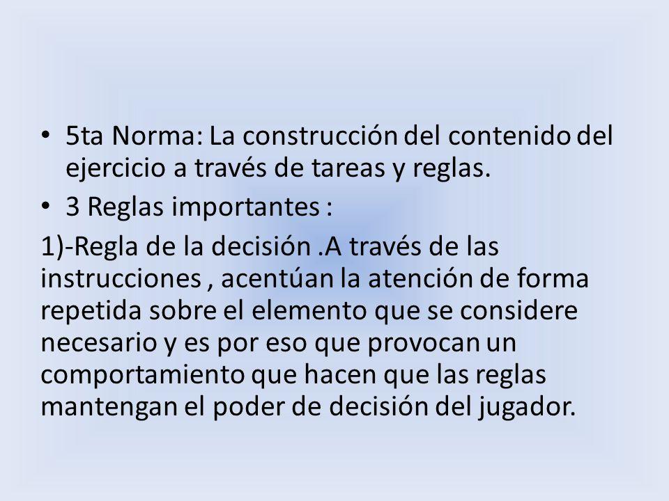 5ta Norma: La construcción del contenido del ejercicio a través de tareas y reglas. 3 Reglas importantes : 1)-Regla de la decisión.A través de las ins
