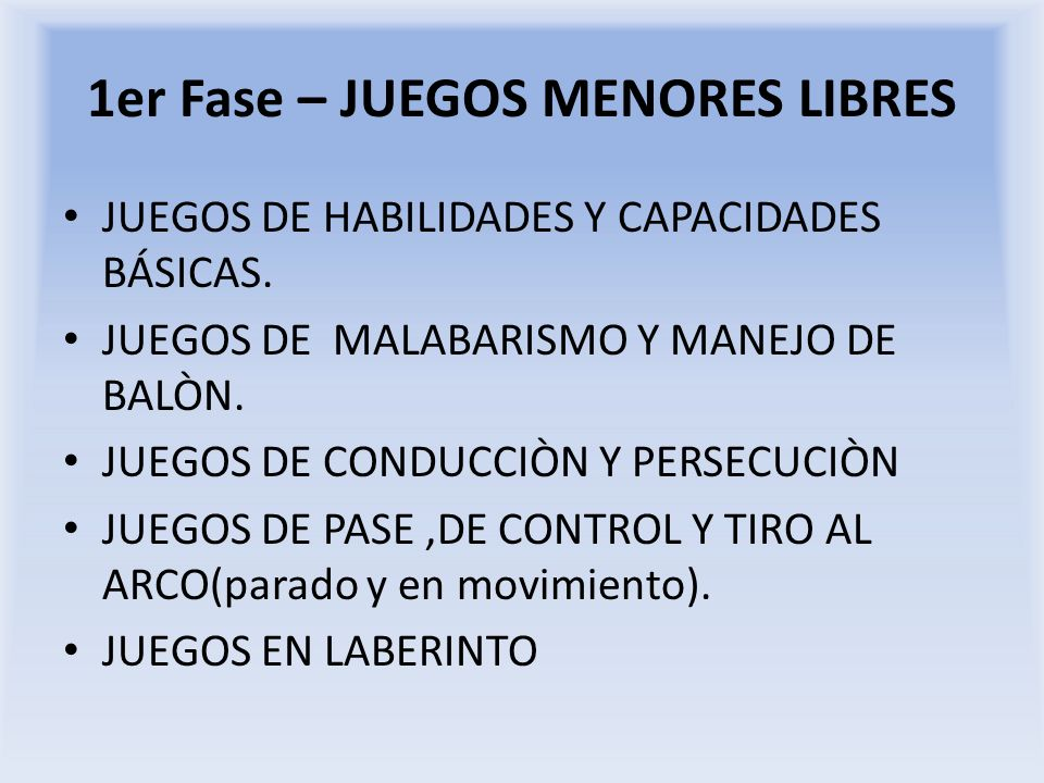 1er Fase – JUEGOS MENORES LIBRES JUEGOS DE HABILIDADES Y CAPACIDADES BÁSICAS. JUEGOS DE MALABARISMO Y MANEJO DE BALÒN. JUEGOS DE CONDUCCIÒN Y PERSECUC
