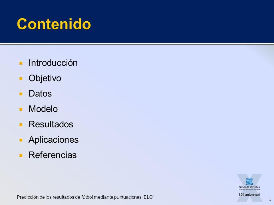 Introducción Objetivo Datos Modelo Resultados Aplicaciones Referencias Predicción de los resultados de fútbol mediante puntuaciones ELO 2