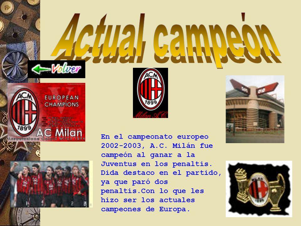 En el campeonato europeo 2002-2003, A.C.Milán fue campeón al ganar a la Juventus en los penaltis.