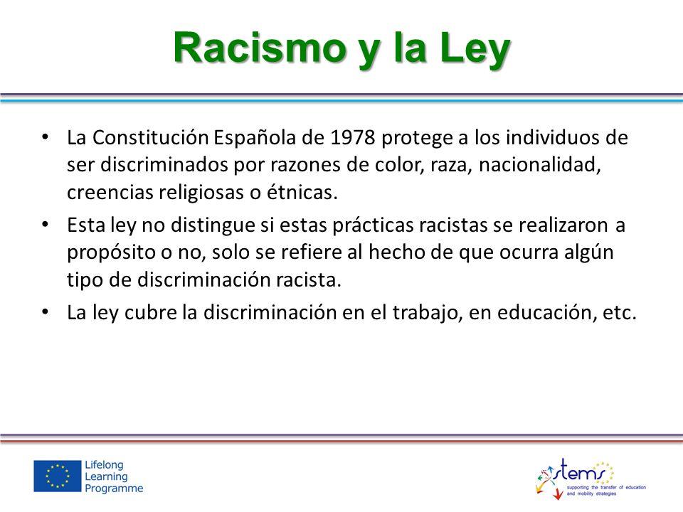 Racismo y la Ley La Constitución Española de 1978 protege a los individuos de ser discriminados por razones de color, raza, nacionalidad, creencias re