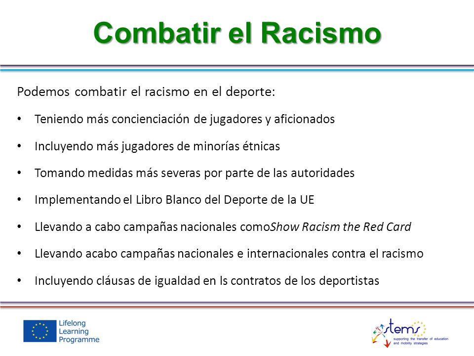 Podemos combatir el racismo en el deporte: Teniendo más concienciación de jugadores y aficionados Incluyendo más jugadores de minorías étnicas Tomando
