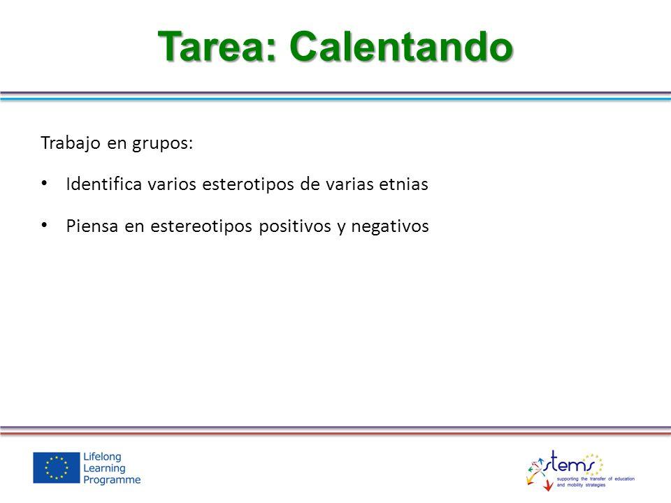 Trabajo en grupos: Identifica varios esterotipos de varias etnias Piensa en estereotipos positivos y negativos Tarea: Calentando
