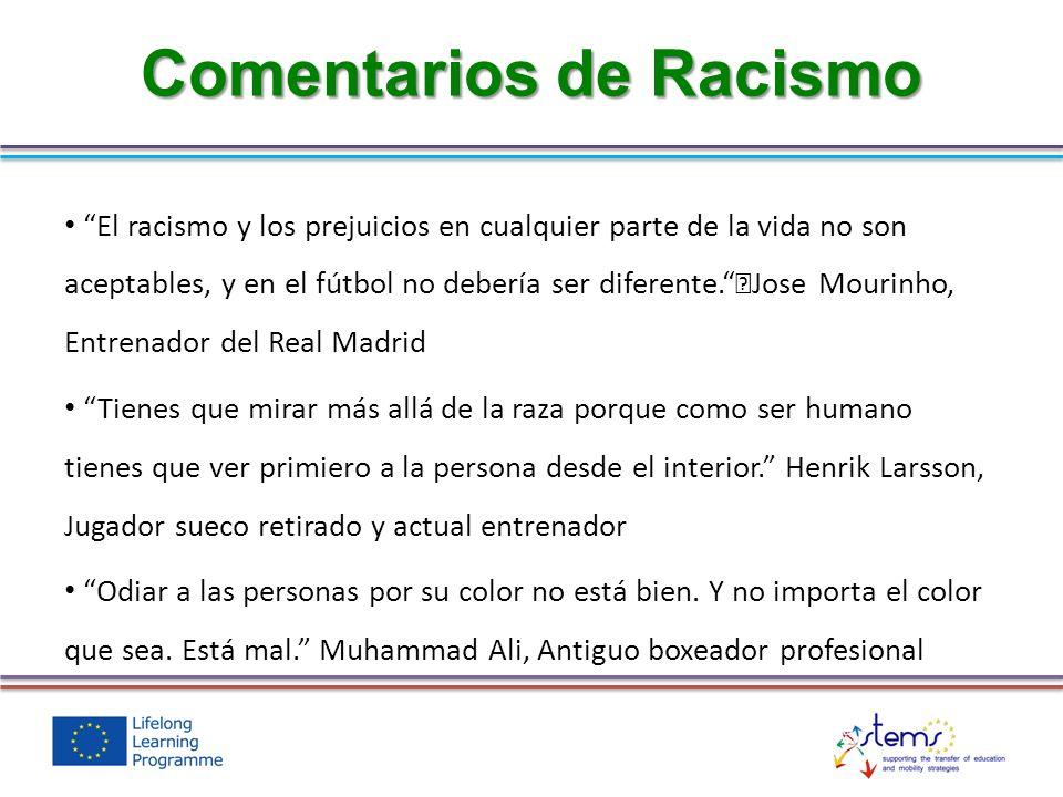 El racismo y los prejuicios en cualquier parte de la vida no son aceptables, y en el fútbol no debería ser diferente. Jose Mourinho, Entrenador del Re