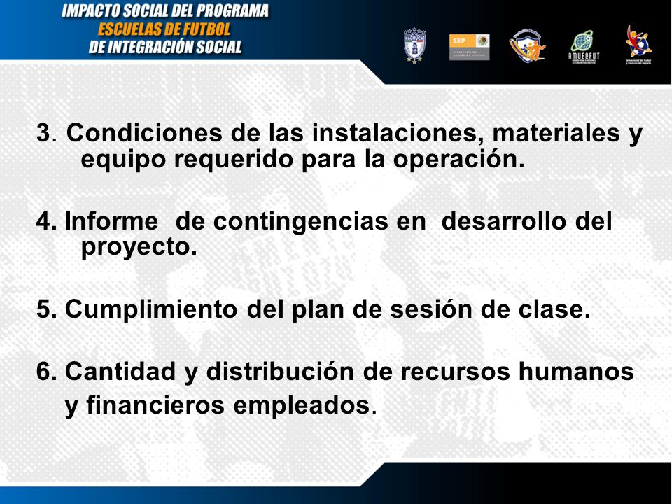 3. Condiciones de las instalaciones, materiales y equipo requerido para la operación. 4. Informe de contingencias en desarrollo del proyecto. 5. Cumpl