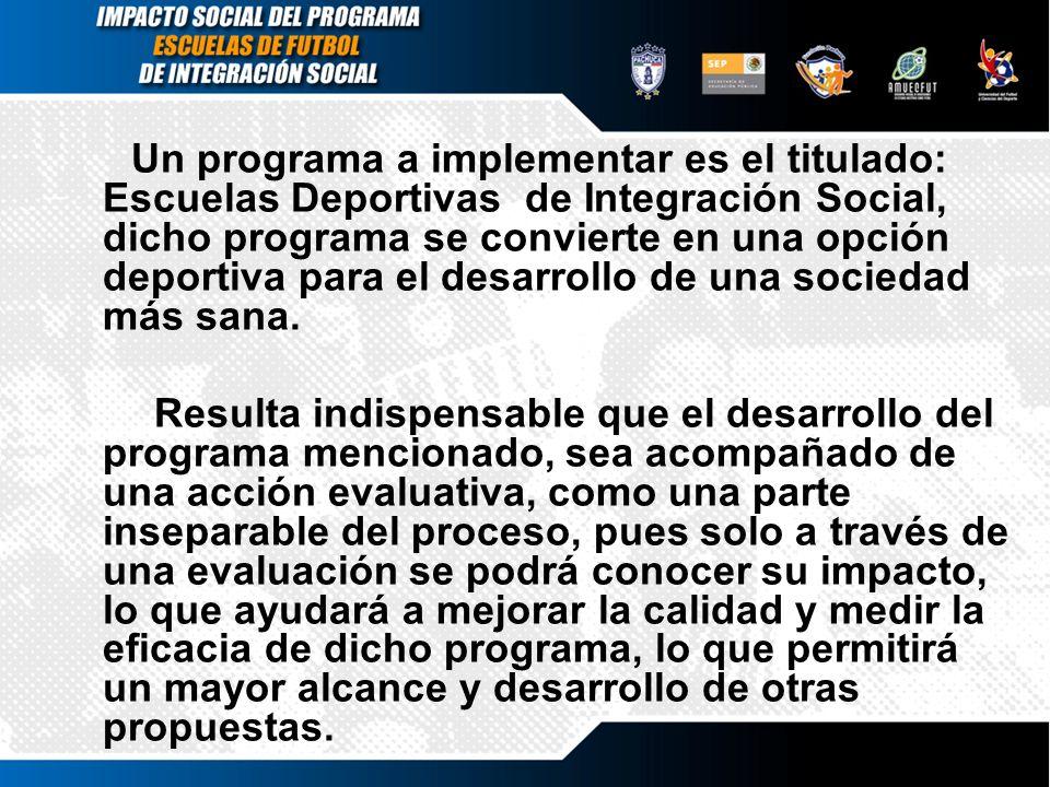 Un programa a implementar es el titulado: Escuelas Deportivas de Integración Social, dicho programa se convierte en una opción deportiva para el desar