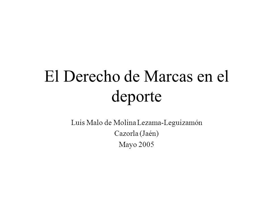 El Derecho de Marcas en el deporte Luis Malo de Molina Lezama-Leguizamón Cazorla (Jaén) Mayo 2005