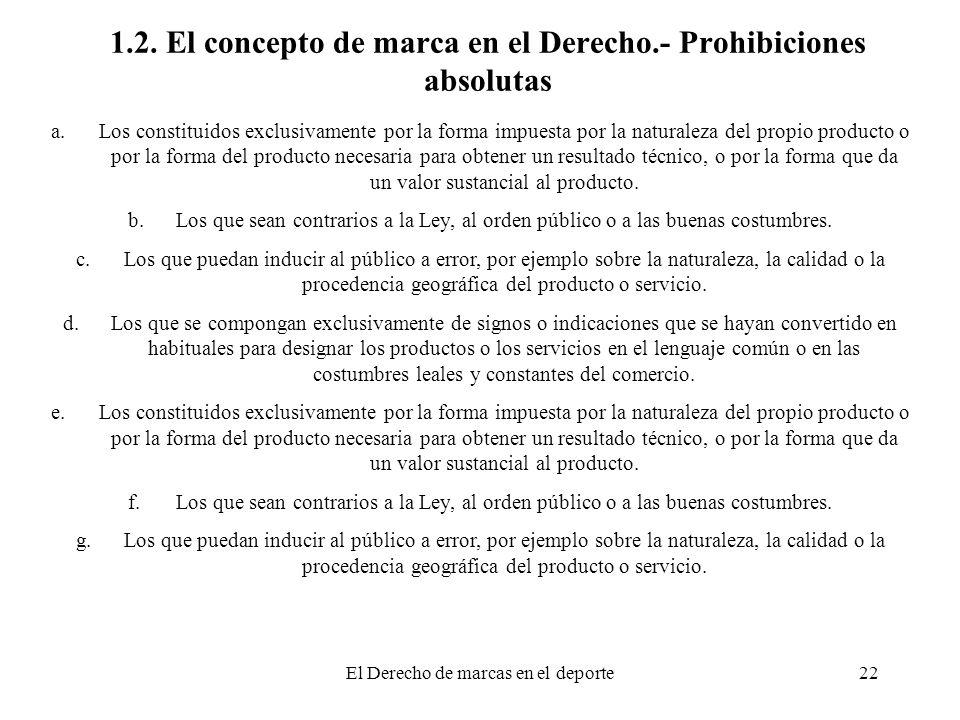 El Derecho de marcas en el deporte22 1.2. El concepto de marca en el Derecho.- Prohibiciones absolutas a.Los constituidos exclusivamente por la forma