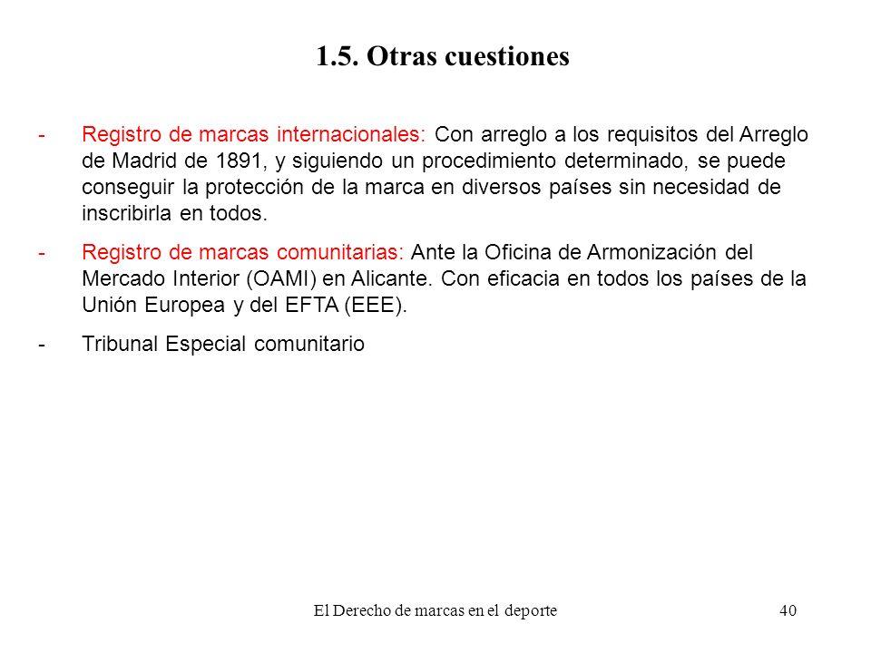 El Derecho de marcas en el deporte40 1.5. Otras cuestiones -Registro de marcas internacionales: Con arreglo a los requisitos del Arreglo de Madrid de