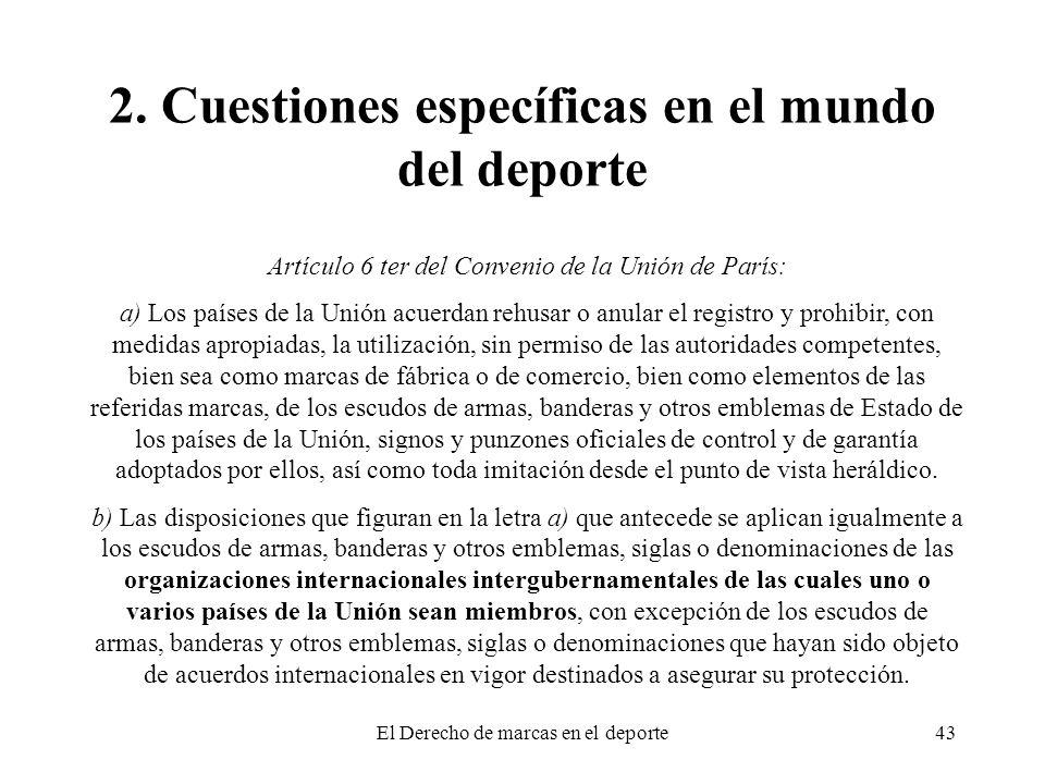 El Derecho de marcas en el deporte43 2. Cuestiones específicas en el mundo del deporte Artículo 6 ter del Convenio de la Unión de París: a) Los países