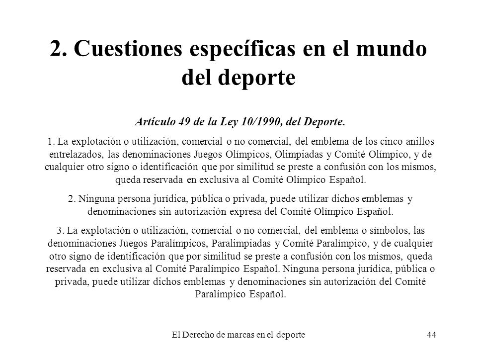 El Derecho de marcas en el deporte44 2. Cuestiones específicas en el mundo del deporte Artículo 49 de la Ley 10/1990, del Deporte. 1. La explotación o