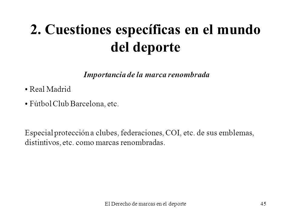 El Derecho de marcas en el deporte45 2. Cuestiones específicas en el mundo del deporte Importancia de la marca renombrada Real Madrid Fútbol Club Barc