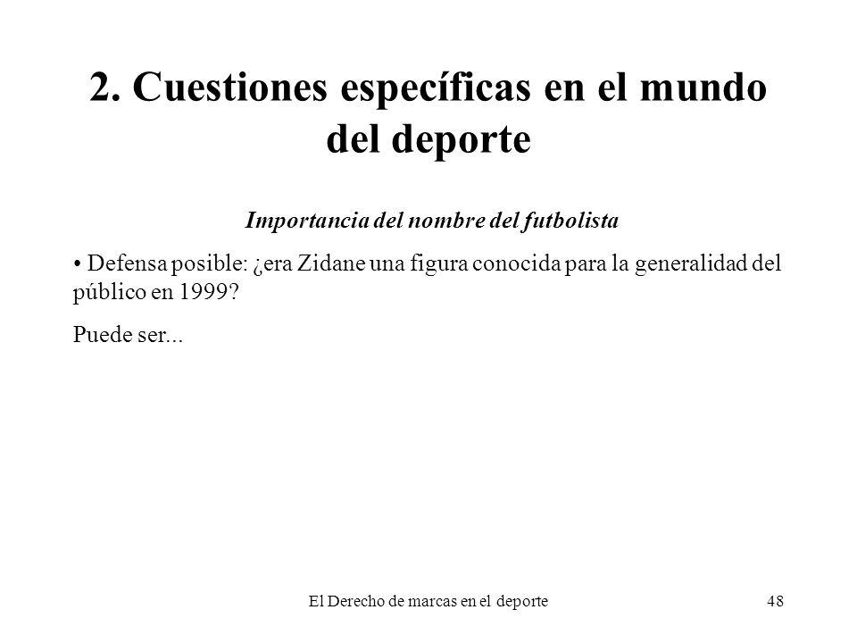El Derecho de marcas en el deporte48 2. Cuestiones específicas en el mundo del deporte Importancia del nombre del futbolista Defensa posible: ¿era Zid