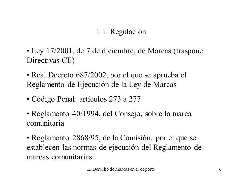 El Derecho de marcas en el deporte6 1.1. Regulación Ley 17/2001, de 7 de diciembre, de Marcas (traspone Directivas CE) Real Decreto 687/2002, por el q