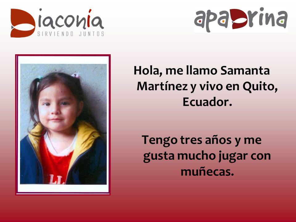 Hola, me llamo Samanta Martínez y vivo en Quito, Ecuador.