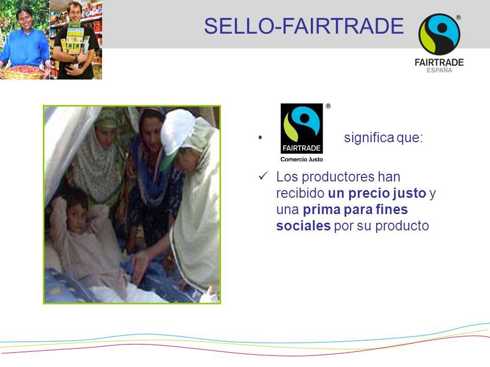 significa que: Los productores han recibido un precio justo y una prima para fines sociales por su producto SELLO-FAIRTRADE