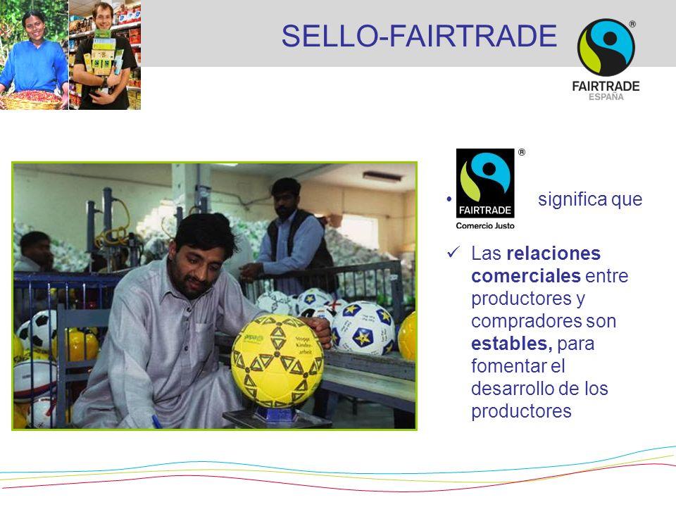 significa que Las relaciones comerciales entre productores y compradores son estables, para fomentar el desarrollo de los productores SELLO-FAIRTRADE