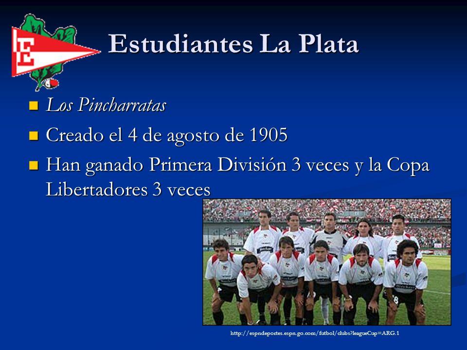 Estudiantes La Plata Los Pincharratas Los Pincharratas Creado el 4 de agosto de 1905 Creado el 4 de agosto de 1905 Han ganado Primera División 3 veces