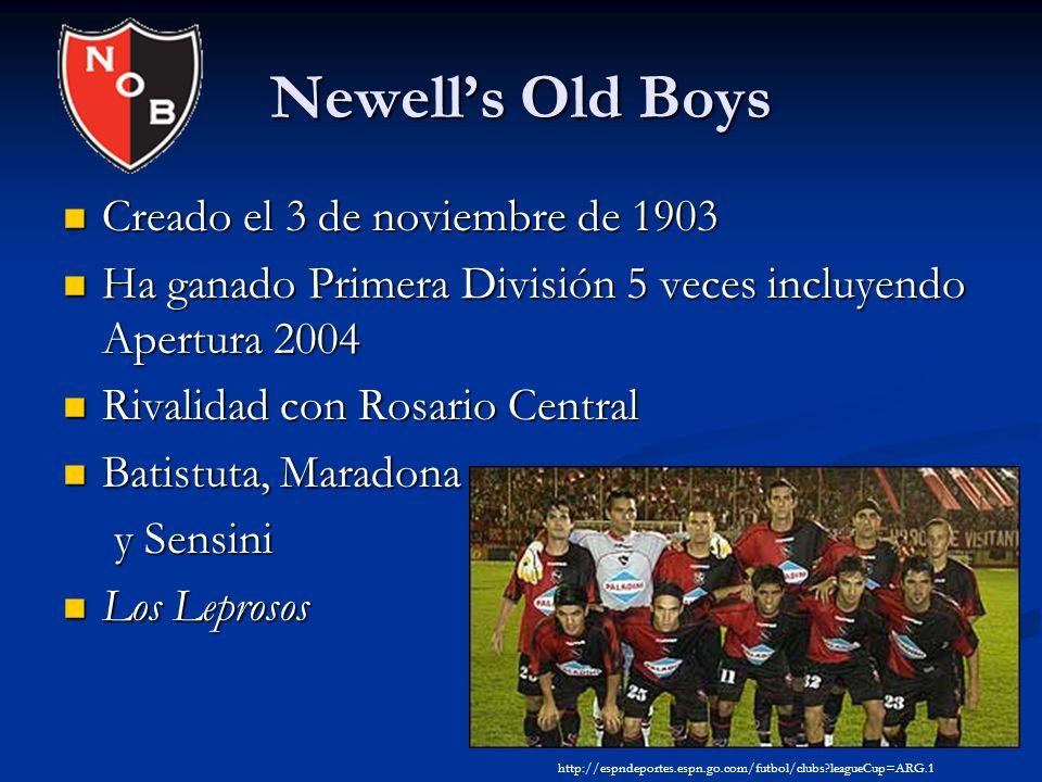 Newells Old Boys Creado el 3 de noviembre de 1903 Creado el 3 de noviembre de 1903 Ha ganado Primera División 5 veces incluyendo Apertura 2004 Ha gana