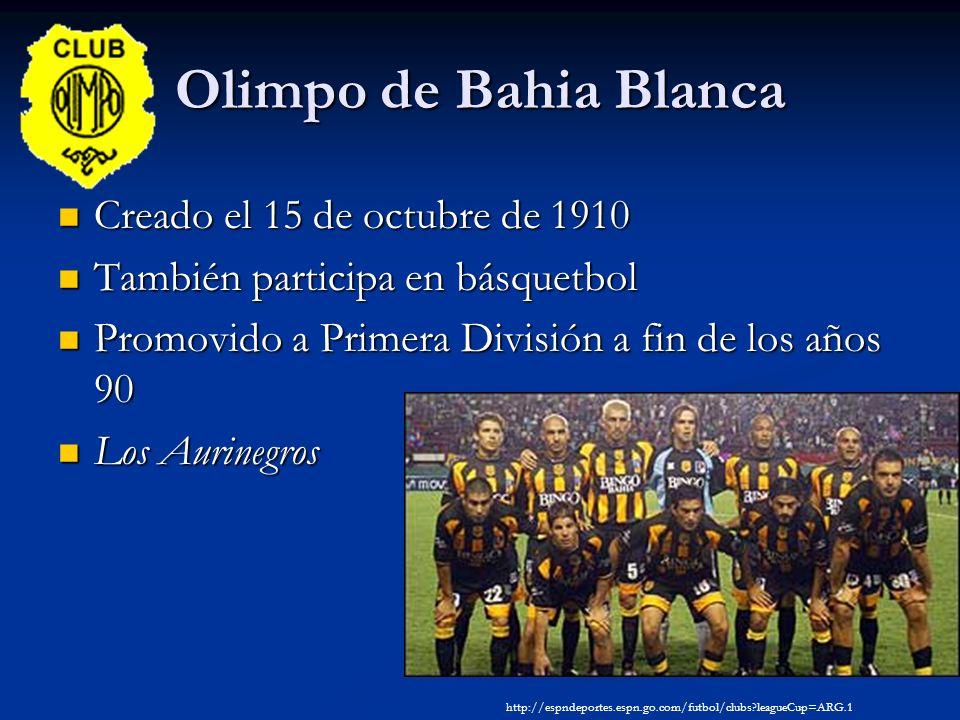 Olimpo de Bahia Blanca Creado el 15 de octubre de 1910 Creado el 15 de octubre de 1910 También participa en básquetbol También participa en básquetbol Promovido a Primera División a fin de los años 90 Promovido a Primera División a fin de los años 90 Los Aurinegros Los Aurinegros http://espndeportes.espn.go.com/futbol/clubs leagueCup=ARG.1