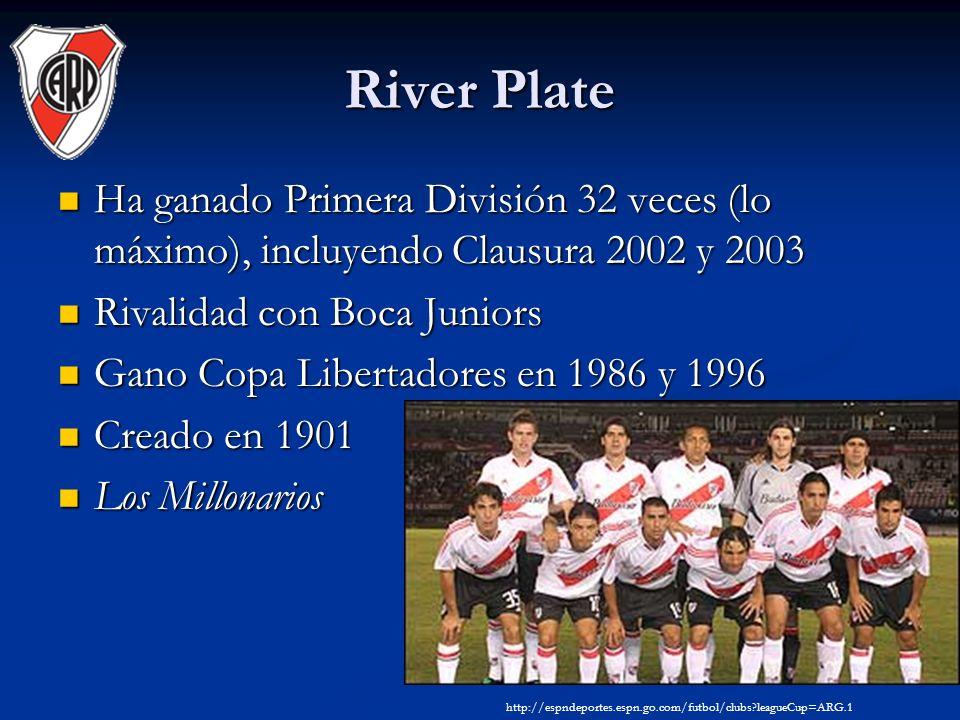 River Plate Ha ganado Primera División 32 veces (lo máximo), incluyendo Clausura 2002 y 2003 Ha ganado Primera División 32 veces (lo máximo), incluyendo Clausura 2002 y 2003 Rivalidad con Boca Juniors Rivalidad con Boca Juniors Gano Copa Libertadores en 1986 y 1996 Gano Copa Libertadores en 1986 y 1996 Creado en 1901 Creado en 1901 Los Millonarios Los Millonarios http://espndeportes.espn.go.com/futbol/clubs leagueCup=ARG.1
