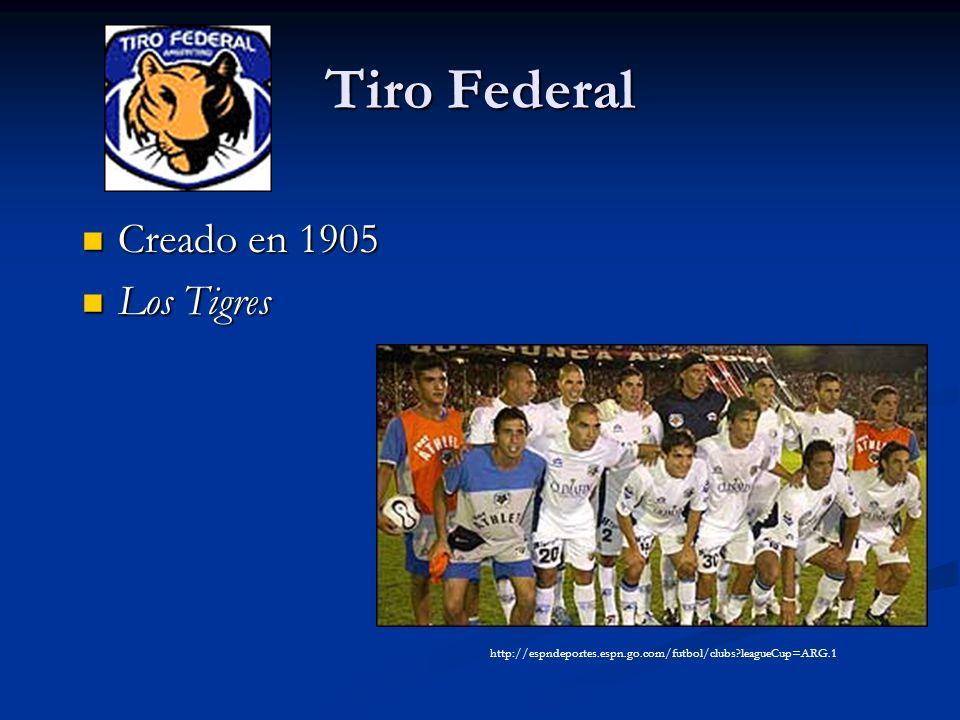 Tiro Federal Creado en 1905 Creado en 1905 Los Tigres Los Tigres http://espndeportes.espn.go.com/futbol/clubs?leagueCup=ARG.1