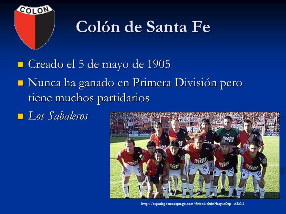 Colón de Santa Fe Creado el 5 de mayo de 1905 Creado el 5 de mayo de 1905 Nunca ha ganado en Primera División pero tiene muchos partidarios Nunca ha g