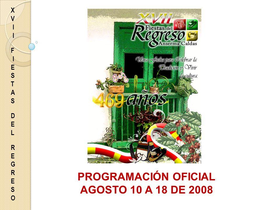 X V I F I E S T A S D E L R E G R E S O PROGRAMACIÓN OFICIAL AGOSTO 10 A 18 DE 2008