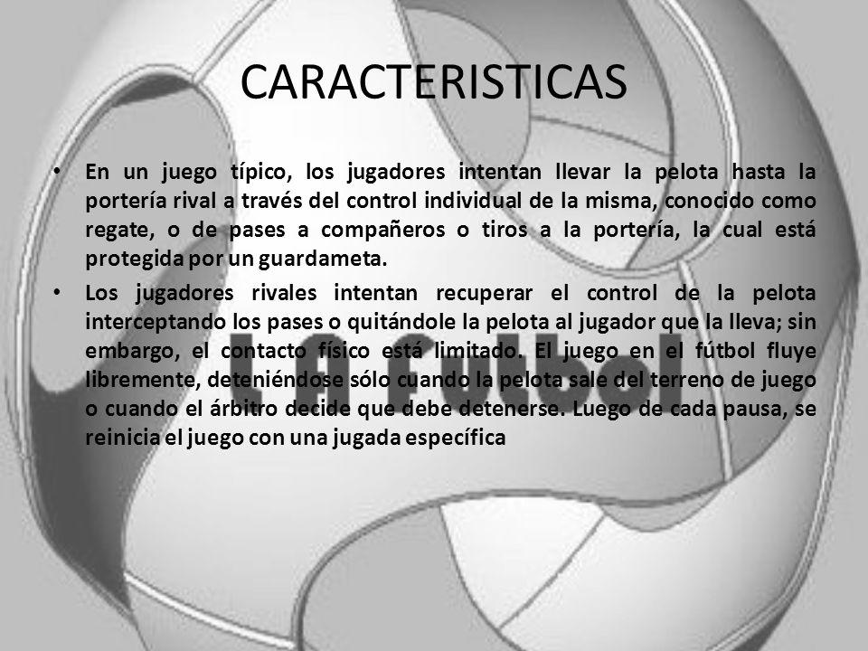 CARACTERISTICAS El fútbol se juega de acuerdo a una serie de reglas, conocidas como las Reglas del Juego. Este deporte se practica con una pelota esfé