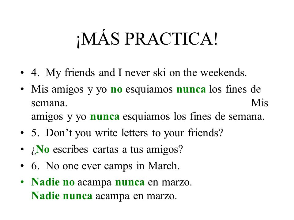 ¡MÁS PRACTICA.4. My friends and I never ski on the weekends.