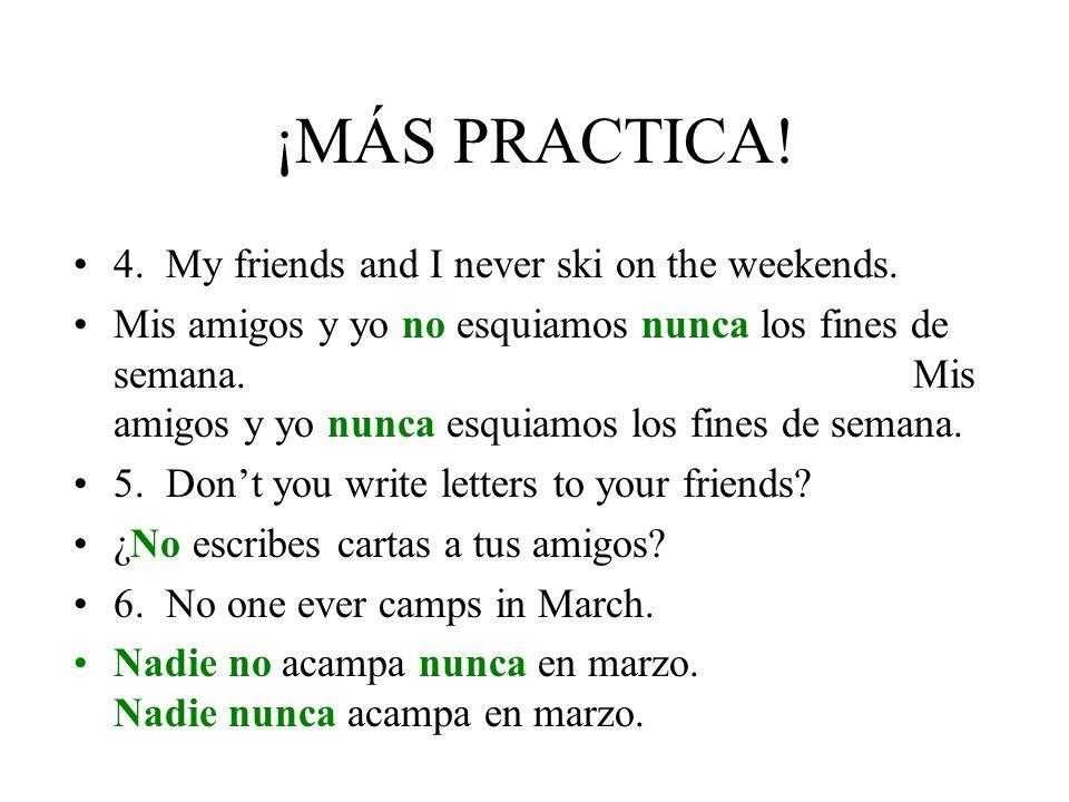 ¡PRACTICAMOS! Translate the sentences into Spanish. 1. I never attend exercise class. No asisto nunca a la clase de ejercicios. Nunca asisto a la clas