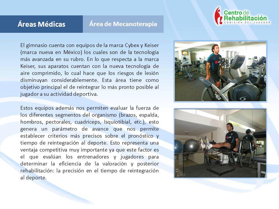 Área de Mecanoterapia Áreas Médicas El gimnasio cuenta con equipos de la marca Cybex y Keiser (marca nueva en México) los cuales son de la tecnología