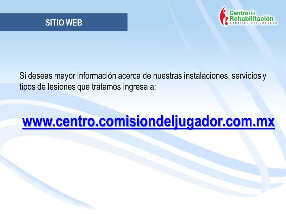 SITIO WEB Si deseas mayor información acerca de nuestras instalaciones, servicios y tipos de lesiones que tratamos ingresa a: www.centro.comisiondelju