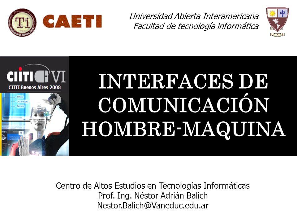 INTERFACES DE COMUNICACIÓN HOMBRE-MAQUINA Centro de Altos Estudios en Tecnologías Informáticas Prof. Ing. Néstor Adrián Balich Nestor.Balich@Vaneduc.e