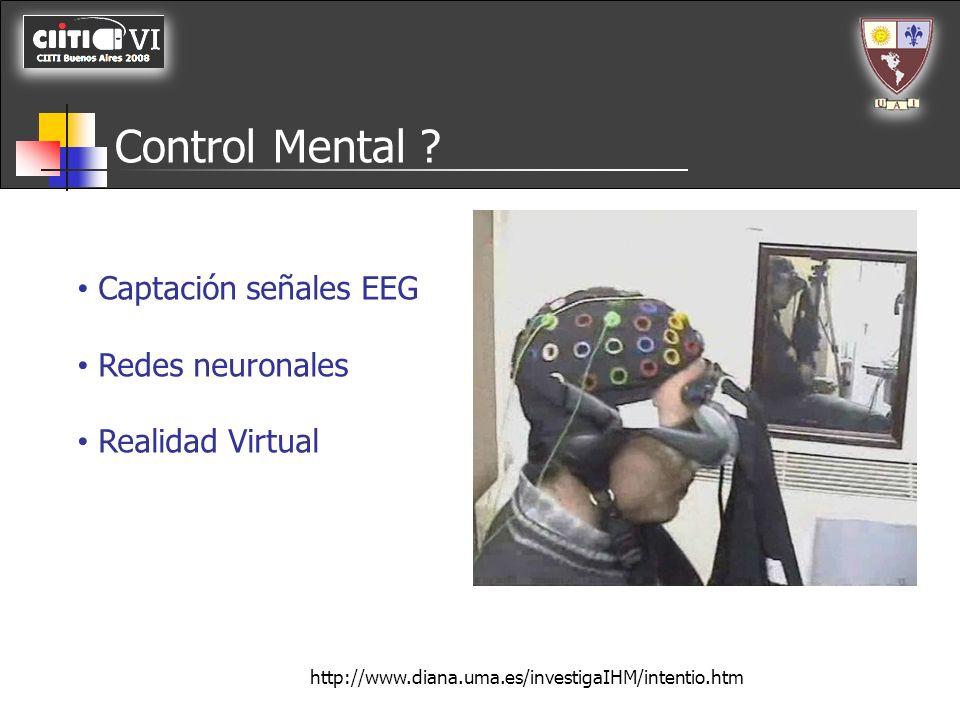 Control Mental ? Captación señales EEG Redes neuronales Realidad Virtual http://www.diana.uma.es/investigaIHM/intentio.htm