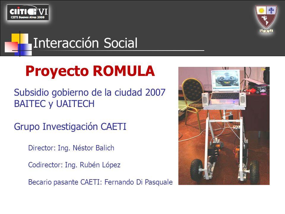 Proyecto ROMULA Interacción Social Subsidio gobierno de la ciudad 2007 BAITEC y UAITECH Grupo Investigación CAETI Director: Ing. Néstor Balich Codirec