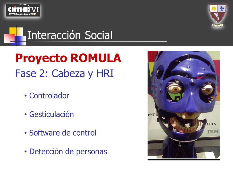 Interacción Social Controlador Gesticulación Software de control Detección de personas Fase 2: Cabeza y HRI Proyecto ROMULA