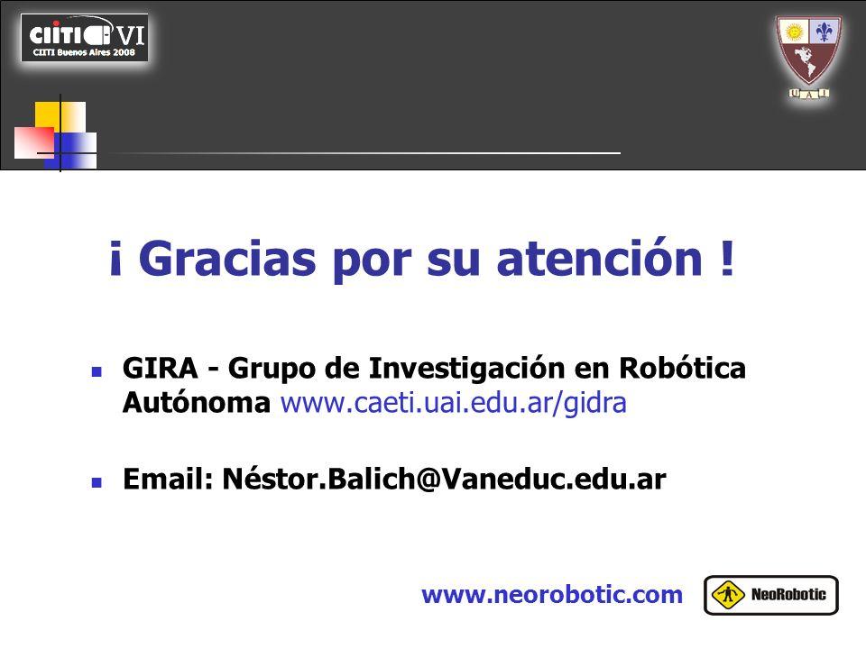 ¡ Gracias por su atención ! GIRA - Grupo de Investigación en Robótica Autónoma www.caeti.uai.edu.ar/gidra Email: Néstor.Balich@Vaneduc.edu.ar www.neor