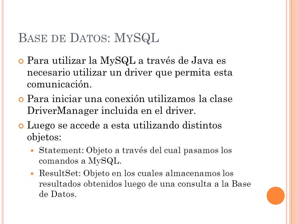B ASE DE D ATOS : M Y SQL Para utilizar la MySQL a través de Java es necesario utilizar un driver que permita esta comunicación.