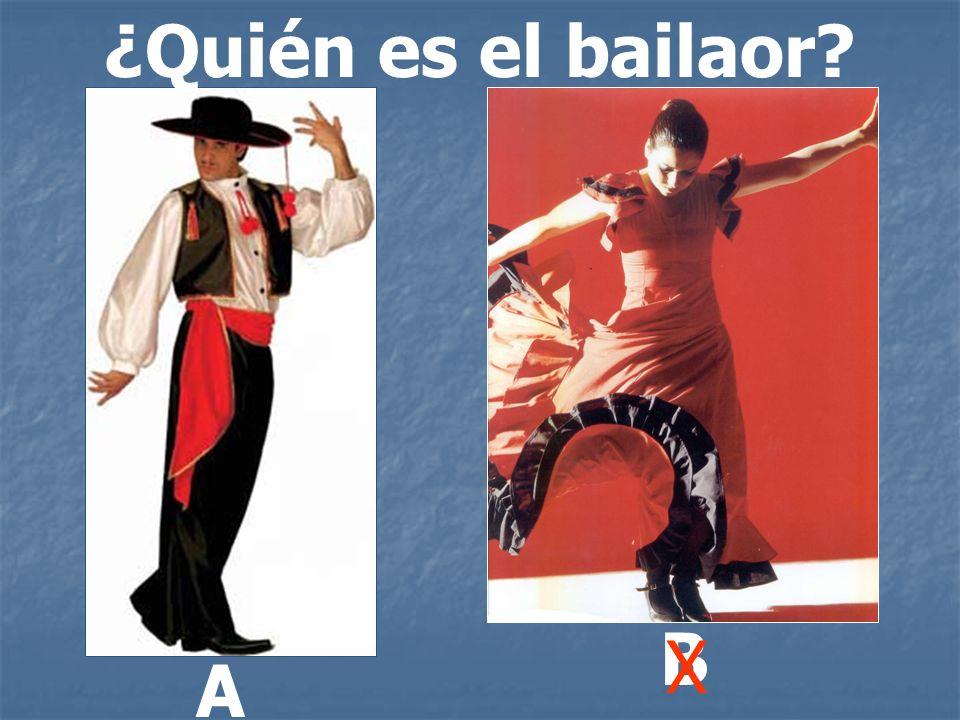 ¿Quién es el bailaor? A B X