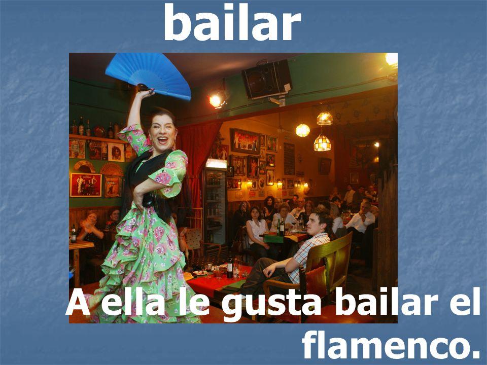 bailar A ella le gusta bailar el flamenco.