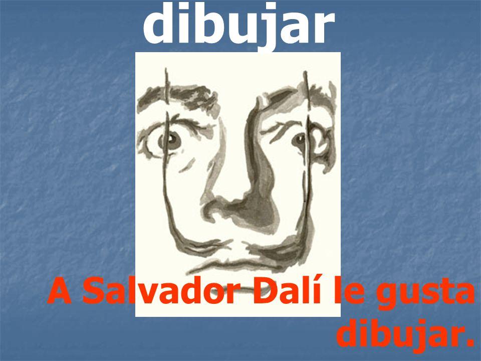 dibujar A Salvador Dalí le gusta dibujar.