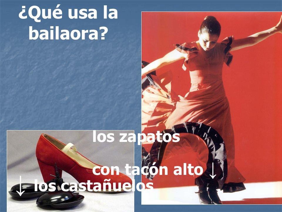 ¿Qué usa la bailaora? los castañuelos los zapatos con tacón alto