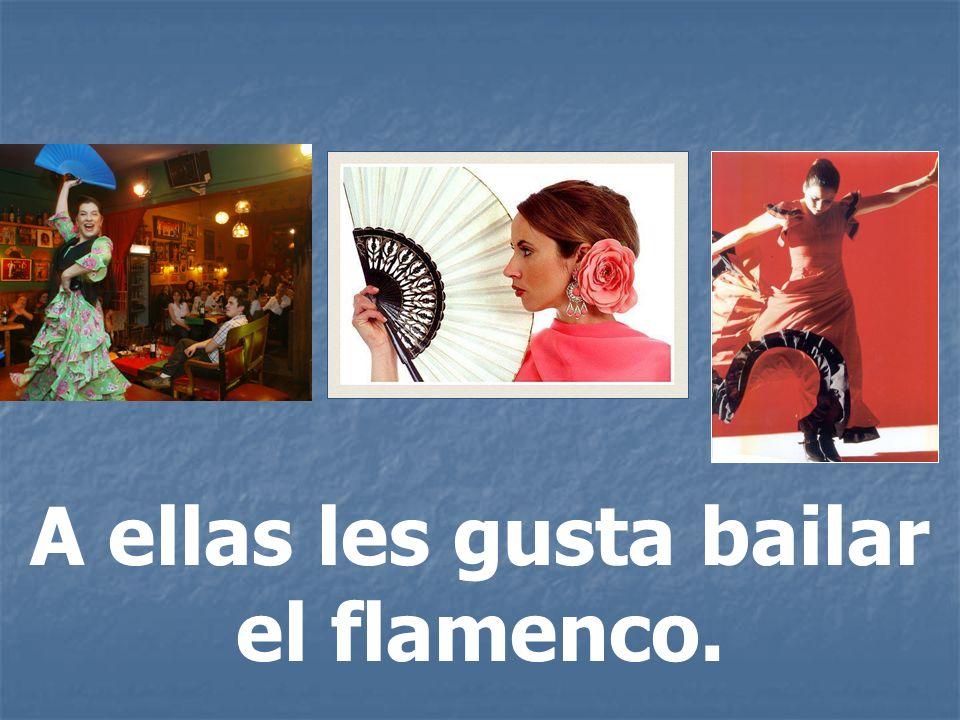 A ellas les gusta bailar el flamenco.