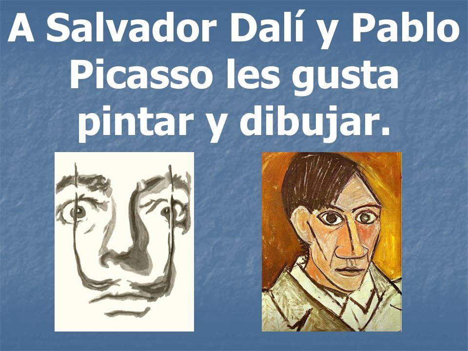 A Salvador Dalí y Pablo Picasso les gusta pintar y dibujar.