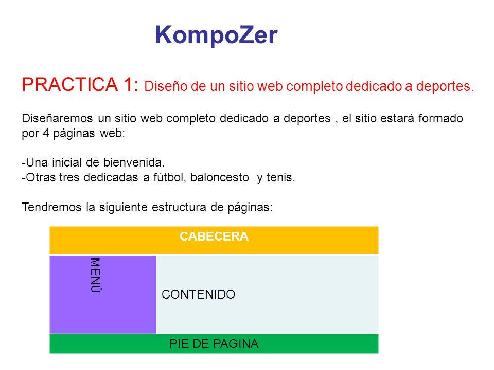 KompoZer PRACTICA 1: Diseño de un sitio web completo dedicado a deportes. Diseñaremos un sitio web completo dedicado a deportes, el sitio estará forma