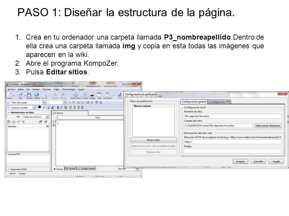 PASO 1: Diseñar la estructura de la página. 1.Crea en tu ordenador una carpeta llamada P3_nombreapellido.Dentro de ella crea una carpeta llamada img y