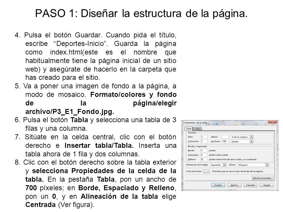 PASO 1: Diseñar la estructura de la página. 4. Pulsa el botón Guardar. Cuando pida el título, escribe Deportes-Inicio. Guarda la página como index.htm
