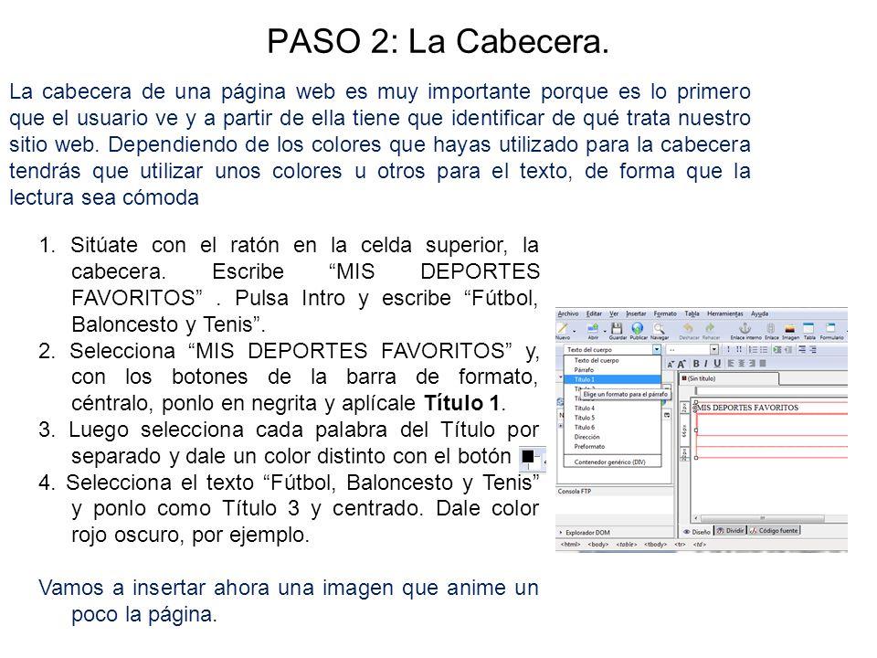 PASO 2: La Cabecera. 1. Sitúate con el ratón en la celda superior, la cabecera. Escribe MIS DEPORTES FAVORITOS. Pulsa Intro y escribe Fútbol, Balonces