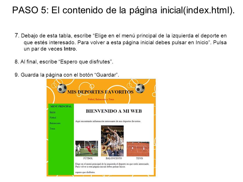 PASO 5: El contenido de la página inicial(index.html). 7. Debajo de esta tabla, escribe Elige en el menú principal de la izquierda el deporte en que e